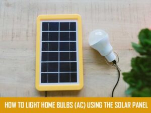 How to light home bulbs (AC) using the solar panel power system