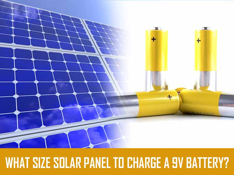 What size solar panel to charge a 9v battery?