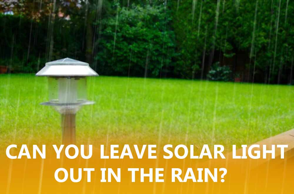 Can you leave solar lights out in the rain?