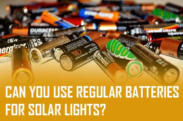 Can you use regular batteries for solar lights?