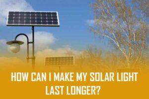 how can i make my solar light last longer