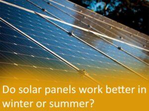 Do solar panels work better in winter or summer?