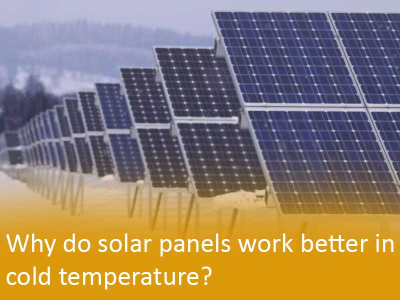 Why do solar panels work better in cold temperature