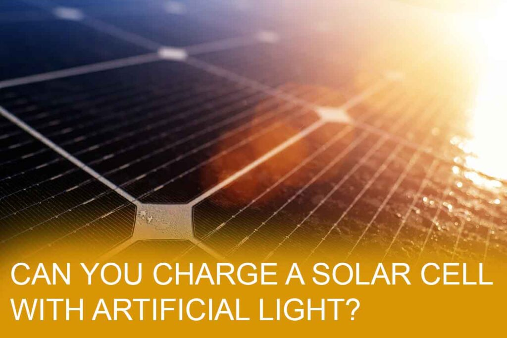 Can you charge a solar cell with artificial light?