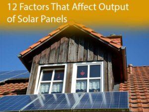 12 Factors That Affect Output of Solar Panels