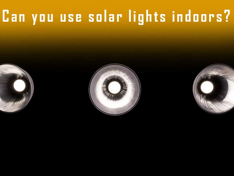 Can you use solar lights indoors?