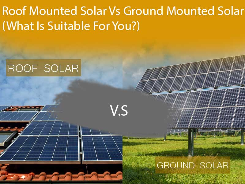 Roof Mounted Solar Vs Ground Mounted Solar