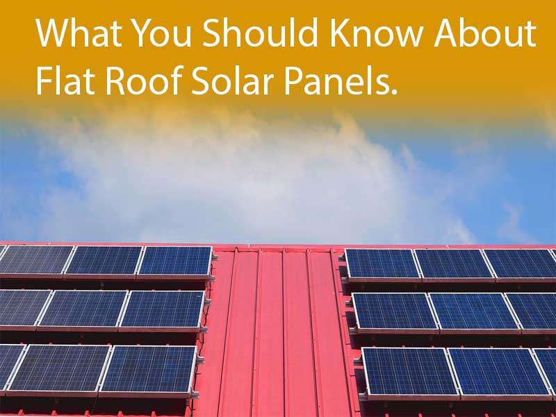 What You Should Know About Flat Roof Solar Panels