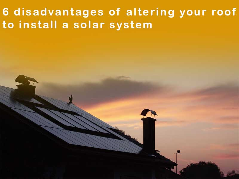 6 disadvantages of altering your roof later to install a solar system