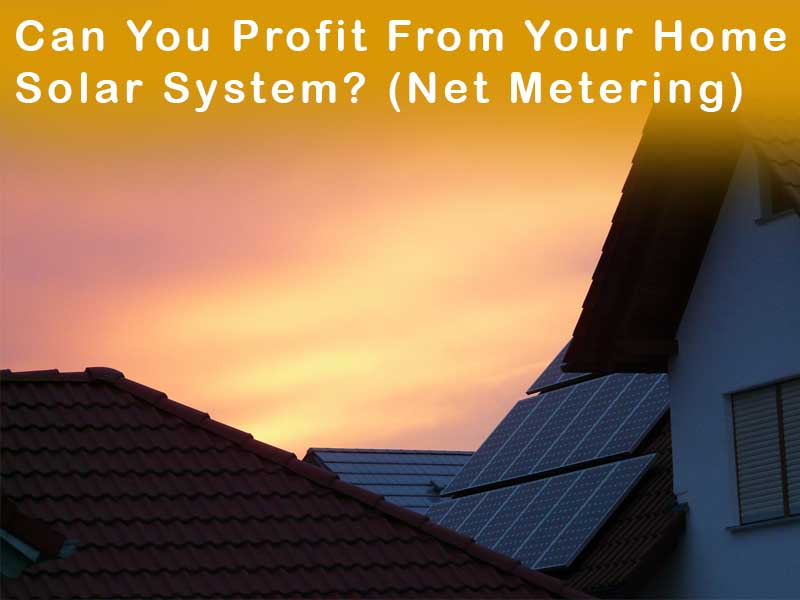 Can You Profit From Your Home Solar System? (Net Metering)