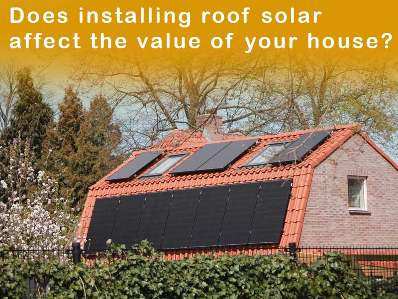 Does installing roof solar affect the value of your house