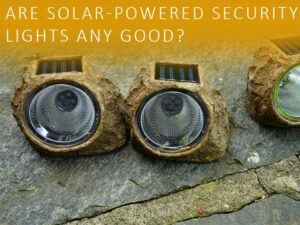 Are solar-powered security lights any good