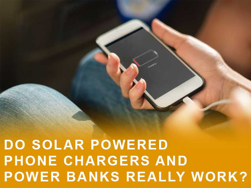 Do Solar Powered Phone Chargers and Power Banks Really Work?