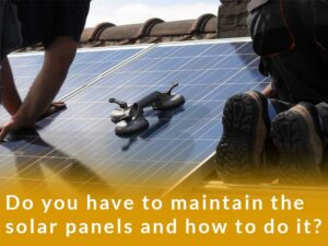Do you have to maintain the solar panels and how to do it