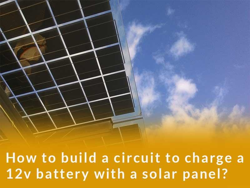 How to build a circuit to charge a 12v battery with a solar panel