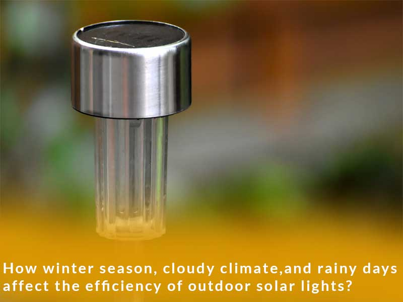 How winter season, cloudy climate, and rainy days affect the efficiency of outdoor solar lights