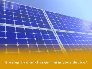 Is using a solar charger harm your device?