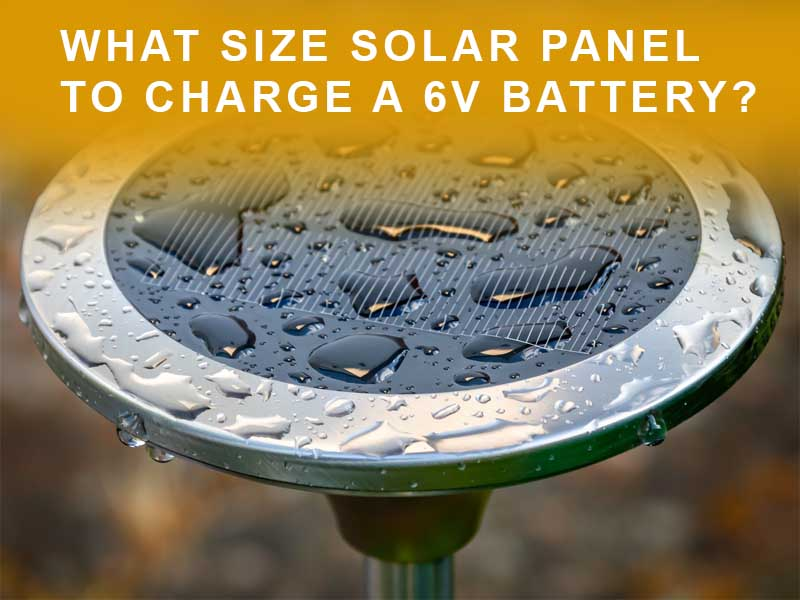 What size solar panel to charge a 6v battery?