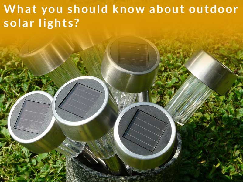 What you should know about outdoor solar lights?