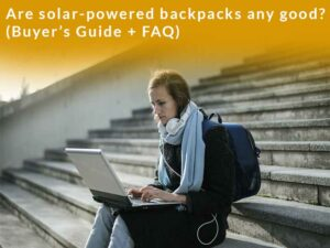 Are solar-powered backpacks any good?