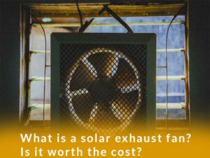 What is a solar exhaust fan? Is it worth the cost?